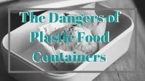 the dangers of plastic food containers